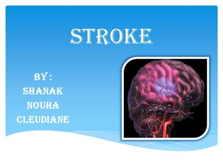 STROKE BY : Shanak Nouha cleudiane.  Definition of stroke  Types  Symptoms  Fast test  Causes  Warning signs  Prevention  Treatment  Summary.
