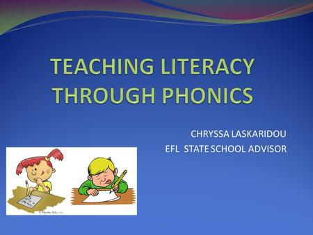 CHRYSSA LASKARIDOU EFL STATE SCHOOL ADVISOR. Teaching literacy How do you teach young learners to read and write?
