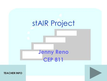 stAIR Project Jenny Reno CEP 811 TEACHER INFO Objective The students will in the context of writing spell frequently encountered one- syllable words.