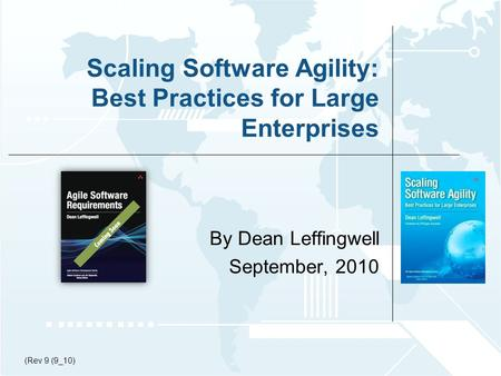 © 2009-2010 Leffingwell, LLC. Scaling <strong>Software</strong> <strong>Agility</strong>: Best Practices for Large Enterprises By Dean Leffingwell September, 2010 (Rev 9 (9_10)