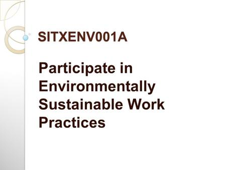 Participate in Environmentally Sustainable Work Practices