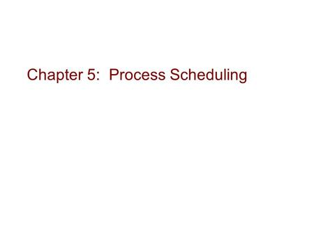 Chapter 5: Process Scheduling.  Basic Concepts  Scheduling Criteria  Scheduling Algorithms (6)  Multiple-Processor Scheduling  Thread Scheduling.