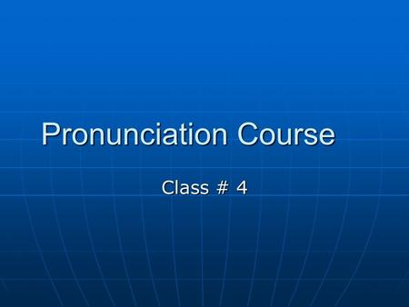Pronunciation Course Class # 4. The /  / vs /  / sound The use of the /  / or /  / sound varies considerably depending upon the region in North America.