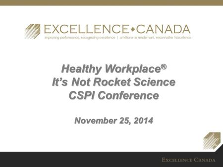Healthy Workplace ® It's Not Rocket Science CSPI Conference November 25, 2014.