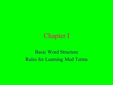 Chapter I Basic Word Structure Rules for Learning Med Terms.
