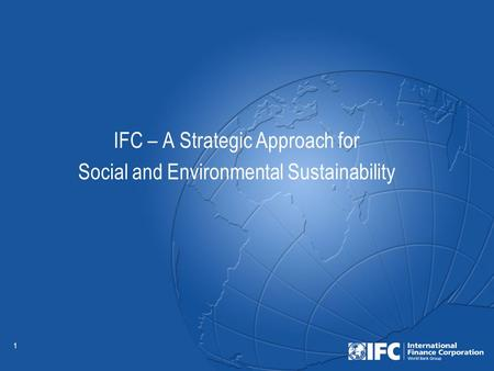 1 IFC – A Strategic Approach for Social and Environmental Sustainability.