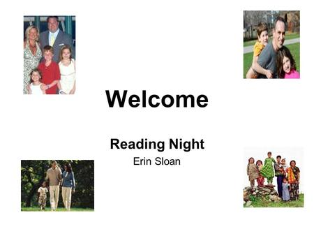 Welcome Reading Night Erin Sloan Schedule 6:30-6:45 Ms. Sloan Overview of Reading 6:45 – 7 Mrs. Trail Poetry Journal (homework) 7:05-7:20 Rotation 1.