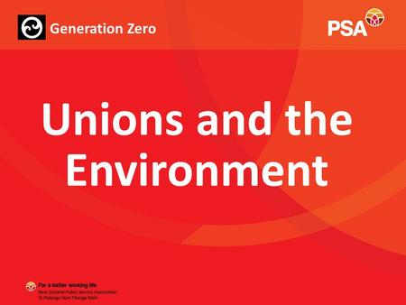 Unions and the Environment Generation Zero. Climate Change: A Global Issue - Been on the agenda since the 1980s, with little action occurring until quite.
