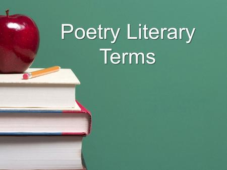 Poetry Literary Terms. Rhyme Occurs when the last vowel and consonant sounds of two words are identical. gave….save hit…sit walk….talk.