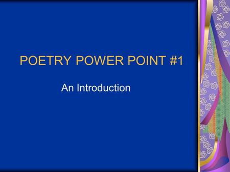POETRY POWER POINT #1 An Introduction. POETRY BASICS Poetry: A type of literature that expresses ideas, feelings, or tells a story in a specific form.