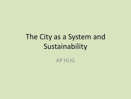 The City as a System and Sustainability AP HUG. Opening Video BBC Building Better Cities for an Overcrowded World: