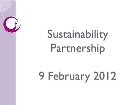Sustainability Partnership 9 February 2012. AGENDA 1. Apologies 2. Minutes of meeting of 2 November 2011 3. Matters arising 4. SOA review – now feeding.