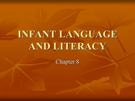 "INFANT LANGUAGE AND LITERACY Chapter 8. Language: our most ""human"" achievement. Language: our most ""human"" achievement. Any symbolic expression that has."
