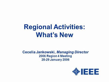 Regional Activities: What's New Cecelia Jankowski, Managing Director 2006 Region 4 Meeting 28-29 January 2006.