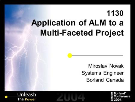 1130 Application of ALM to a Multi-Faceted Project Miroslav Novak Systems Engineer Borland Canada.