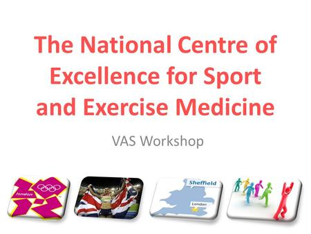 The National Centre of Excellence for Sport and Exercise Medicine VAS Workshop.