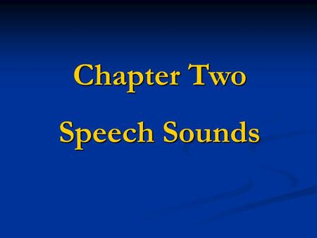 Chapter Two Speech Sounds.