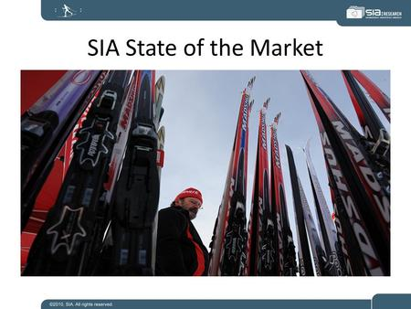 SIA State of the Market. Who We Are SIA | SnowSports Industries America SIA is an International, Member-Owned, Not for Profit Trade Association of snow.