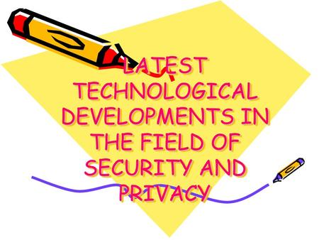 LATEST TECHNOLOGICAL DEVELOPMENTS IN THE FIELD OF SECURITY AND PRIVACY.