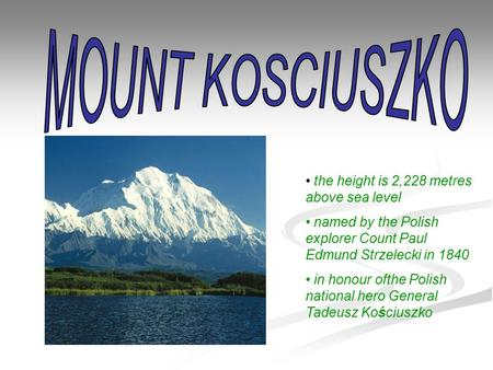 The height is 2,228 metres above sea level named by the Polish explorer Count Paul Edmund Strzelecki in 1840 in honour ofthe Polish national hero General.
