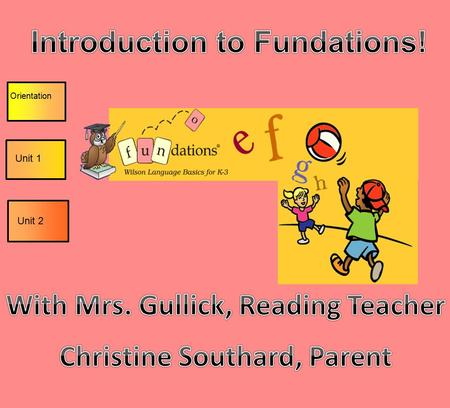 Orientation Unit 1 Unit 2. Fundations is a whole class reading program that instructs kids in the basics of reading: from simple letter sound correspondence,