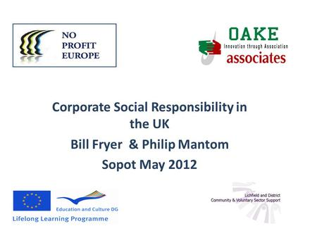 Corporate Social Responsibility in the UK Bill Fryer & Philip Mantom Sopot May 2012.