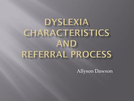 Allyson Dawson. Dyslexia is a specific learning disability that is neurological in origin. It is characterized by difficulties with accurate and/or fluent.