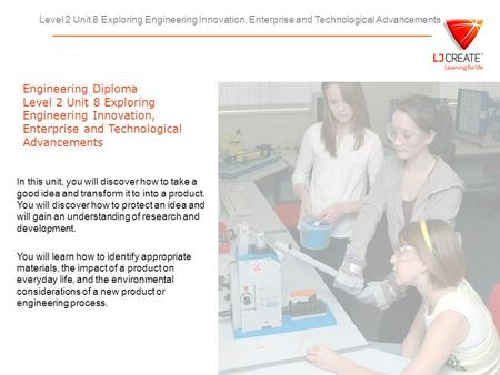 Level 2 Unit 8 Exploring Engineering Innovation, Enterprise and Technological Advancements Engineering Diploma Level 2 Unit 8 Exploring Engineering Innovation,