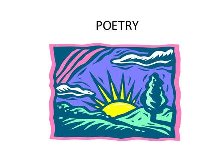 POETRY.  A type of literature that expresses ideas, feelings, or tells a story in a specific form (usually using lines and stanzas)
