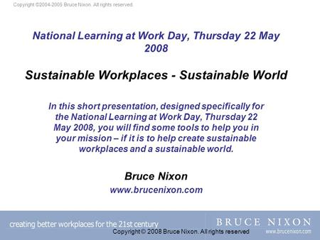 National Learning at Work Day, Thursday 22 May 2008 Sustainable Workplaces - Sustainable World In this short presentation, designed specifically for the.