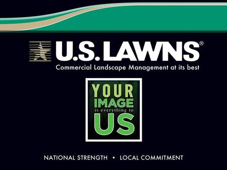 9/10/2015 U.S. LAWNS History ü Franchising since 1986 ü Largest landscape management franchise organization in U.S. ü 238 locations in 36 states ü The.