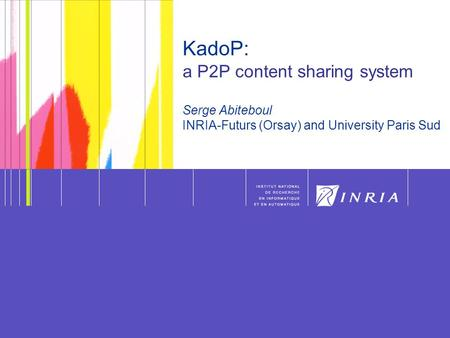 1 ¨MDP2P – S. Abiteboul - 2006 1 KadoP: a P2P content sharing system Serge Abiteboul INRIA-Futurs (Orsay) and University Paris Sud.