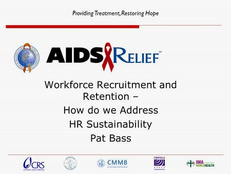 Providing Treatment, Restoring Hope Workforce Recruitment and Retention – How do we Address HR Sustainability Pat Bass.