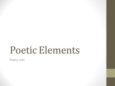 Poetic Elements Poetry Unit. Learning Targets for Literature Key Ideas and Details Determine a theme or central idea of a text and analyze in detail its.