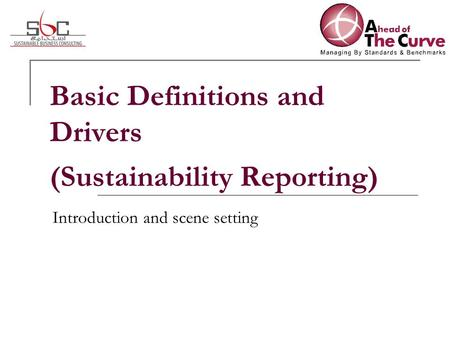 Basic Definitions and Drivers (Sustainability Reporting) Introduction and scene setting.