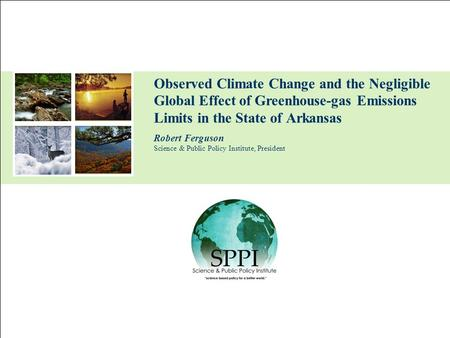Observed Climate Change and the Negligible <strong>Global</strong> Effect of Greenhouse-gas Emissions Limits in the State of Arkansas Robert Ferguson Science & Public Policy.