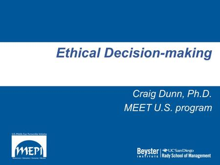 Ethical Decision-making Craig Dunn, Ph.D. MEET U.S. program.
