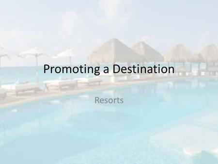 Promoting a Destination Resorts. Types of Resorts There are 12 types of resorts Types with pictures:  ort-types/