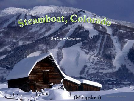  By: Casey Matthews Steamboat, Colorado (Mangelsen)