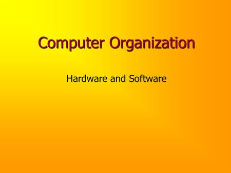 Computer Organization Hardware and Software. Computing Systems Computers have two kinds of components: Hardware, consisting of its physical devices (CPU,