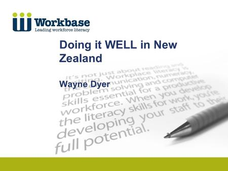 Doing it WELL in New Zealand Wayne Dyer. Workplace literacy in New Zealand systemic approach workplace literacy programs industry training organisations.