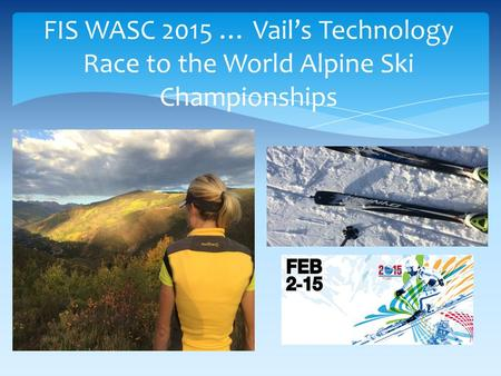 FIS WASC 2015 … Vail's Technology Race to the World Alpine Ski Championships.