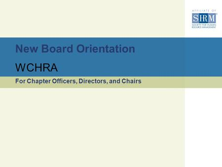 New Board Orientation For Chapter Officers, Directors, and Chairs WCHRA.