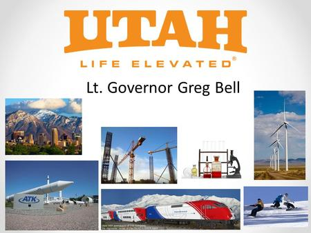 "Lt. Governor Greg Bell. Utah-Accolades & Headlines Utah #1 – ""Best State for Business"" (Forbes 2011) Utah #1 – ""Best Managed State"" (Pew Center, 2011)"