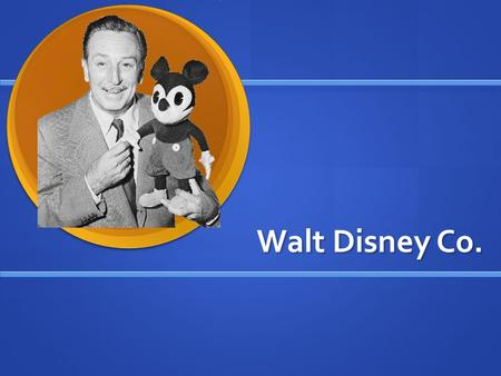 Walt Disney Co.. History Started in 1923 by two brothers – Walt and Roy Disney Started in 1923 by two brothers – Walt and Roy Disney Originally called.