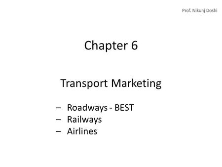 Chapter 6 <strong>Transport</strong> Marketing –Roadways - BEST –Railways –Airlines.