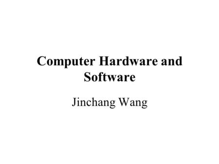 Computer Hardware and Software Jinchang Wang. Hardware vs. Software Hardware is something tangible. Computer hardware includes electronic circuitry and.