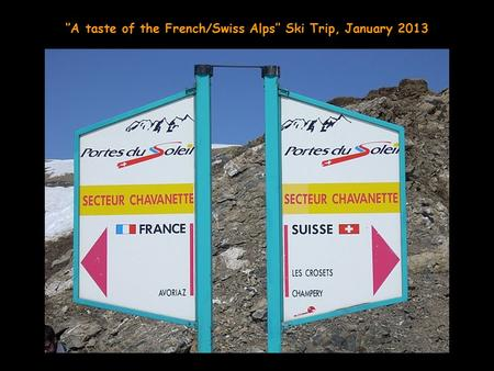 ''A taste of the French/Swiss Alps'' Ski Trip, January 2013.