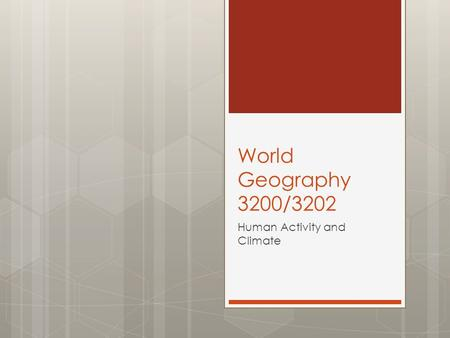 World Geography 3200/3202 Human Activity and Climate.