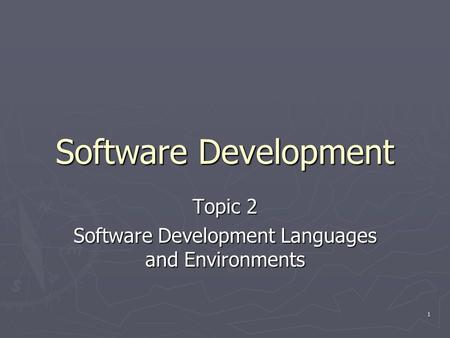 1 Software Development Topic 2 Software Development Languages and Environments.